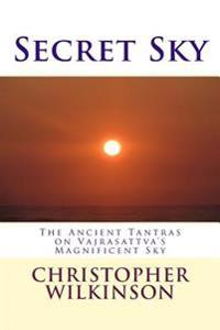 Secret Sky: The Ancient Tantras on Vajrasattva's Magnificent Sky