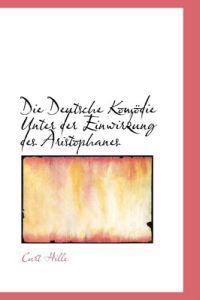 Die Deutsche Kom Die Unter Der Einwirkung Des Aristophanes