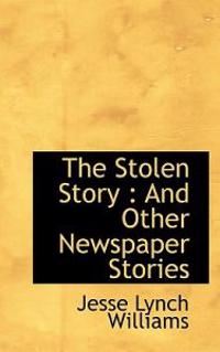 The Stolen Story: And Other Newspaper Stories
