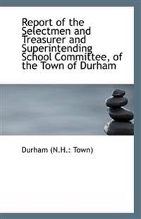 Report of the Selectmen and Treasurer and Superintending School Committee, of the Town of Durham