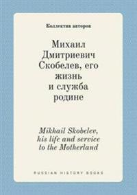 Mikhail Skobelev, His Life and Service to the Motherland