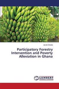 Participatory Forestry Intervention and Poverty Alleviation in Ghana