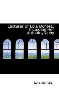 Lectures of Lola Montez, Including Her Autobiography