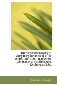 Die Religi Se Bewegung Zu K Nigsberg in Preussen