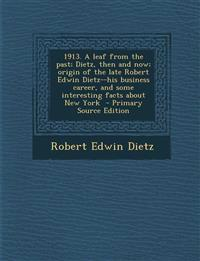 1913. a Leaf from the Past; Dietz, Then and Now; Origin of the Late Robert Edwin Dietz--His Business Career, and Some Interesting Facts about New York