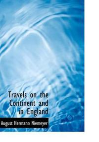 Travels on the Continent and in England