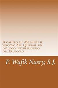 Il Califfo Al- Ma'mun E Il Vescovo Abu Qurrah: Un Dialogo Interreligioso del IX