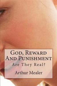 God, Reward and Punishment: Are They Real?