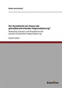 Der Eurodistrikt ALS Chance Der Grenzuberschreitenden Regionalplanung?