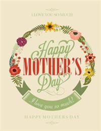 Happy Mothers Day!: Love Notebook Card