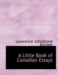 A Little Book of Canadian Essays