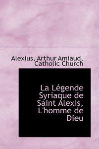 La Legende Syriaque De Saint Alexis, L'homme De Dieu