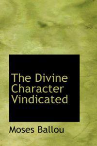 The Divine Character Vindicated