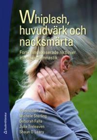 Whiplash, huvudvärk och nacksmärta : forskningsbaserade riktlinjer inom sjukgymnastik