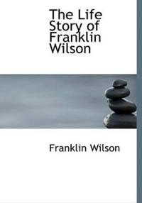 The Life Story of Franklin Wilson