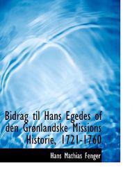 Bidrag Til Hans Egedes of Den Grenlandske Missions Historie, 1721-1760