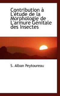 Contribution L' Tude de La Morphologie de L'Armure G Nitale Des Insectes