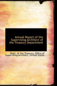 Annual Report of the Supervising Architect of the Treasury Department
