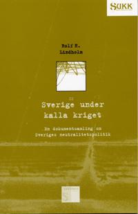 Sverige under kalla kriget - En dokumentsamling om Sveriges neutralitetspol