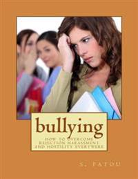 Bullying: How to Overcome Rejection Harassment and Hostility Everywere