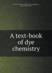A Text-Book of Dye Chemistry
