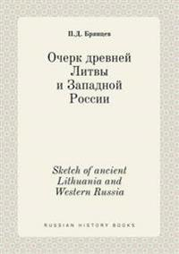 Sketch of Ancient Lithuania and Western Russia