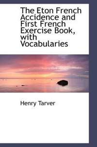 The Eton French Accidence and First French Exercise Book, with Vocabularies