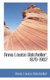 Anna Louise Batcheller, 1870-1902