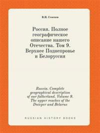 Russia. Complete Geographical Description of Our Fatherland. Volume 9. the Upper Reaches of the Dnieper and Belarus