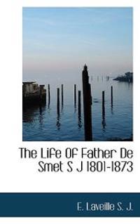 The Life of Father de Smet S J 1801-1873
