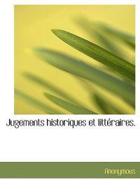 Jugements Historiques Et Litteraires.