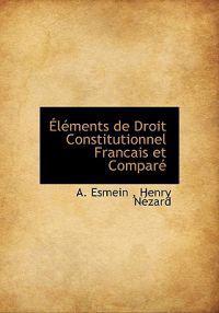 L Ments de Droit Constitutionnel Francais Et Compar