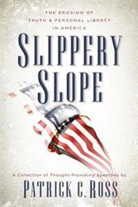 Slippery Slope: The Erosion of Truth & Personal Liberty in America