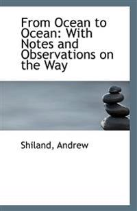 From Ocean to Ocean: With Notes and Observations on the Way