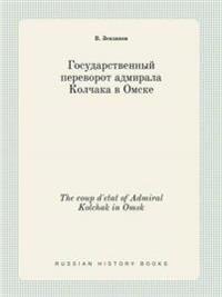 The Coup D'Etat of Admiral Kolchak in Omsk