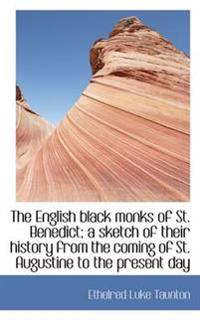 The English Black Monks of St. Benedict; A Sketch of Their History from the Coming of St. Augustine