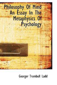 Philosophy of Mind an Essay in the Metaphysics of Psychology