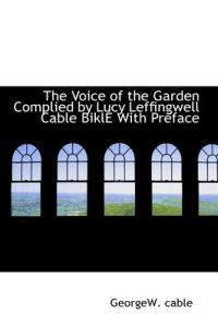 The Voice of the Garden Complied by Lucy Leffingwell Cable Bikle With Preface