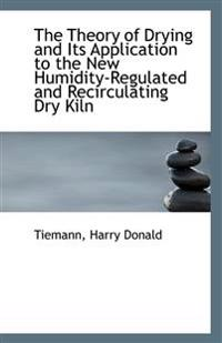 The Theory of Drying and Its Application to the New Humidity-Regulated and Recirculating Dry Kiln