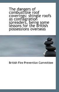 The Dangers of Combustible Roof Coverings: Shingle Roofs as Conflagration Spreaders, Being Some Less