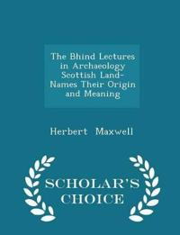 The Bhind Lectures in Archaeology Scottish Land-Names Their Origin and Meaning - Scholar's Choice Edition
