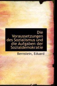 Die Voraussetzungen Des Sozialismus Und Die Aufgaben Der Sozialdemokratie