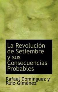 La Revoluci N de Setiembre y Sus Consecuencias Probables
