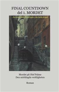Final Countdown. D. 1, Mordet : mordet på Olof Palme : den mörklagda verkligheten