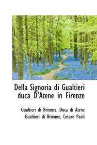 Della Signoria Di Gualtieri Duca D'Atene in Firenze