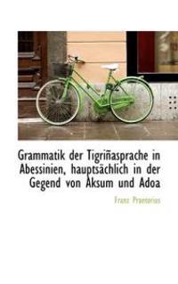 Grammatik Der Tigri Asprache in Abessinien, Haupts Chlich in Der Gegend Von Aksum Und Adoa