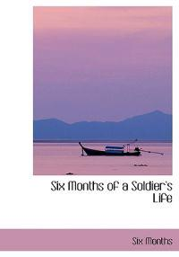 Six Months of a Soldier's Life