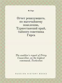 The Auditor's Report of Privy Councillor, on the Highest Command, Turkestan