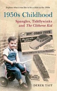 A 1950s Childhood Spangles, Tiddlywinks and the Clitheroe Kid: Spangles, Tiddlywinks and the Clitheroe Kid
