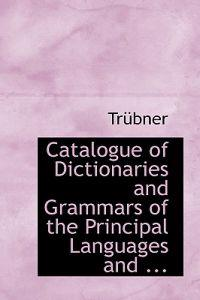 Catalogue of Dictionaries and Grammars of the Principal Languages and